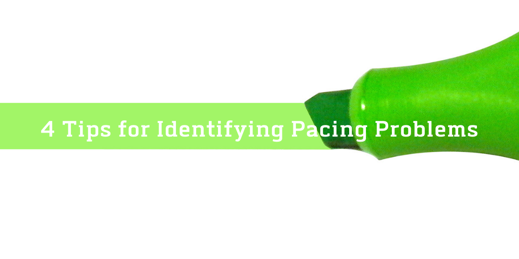 4 Tips for Identifying Pacing problems highlighted by green highlighter