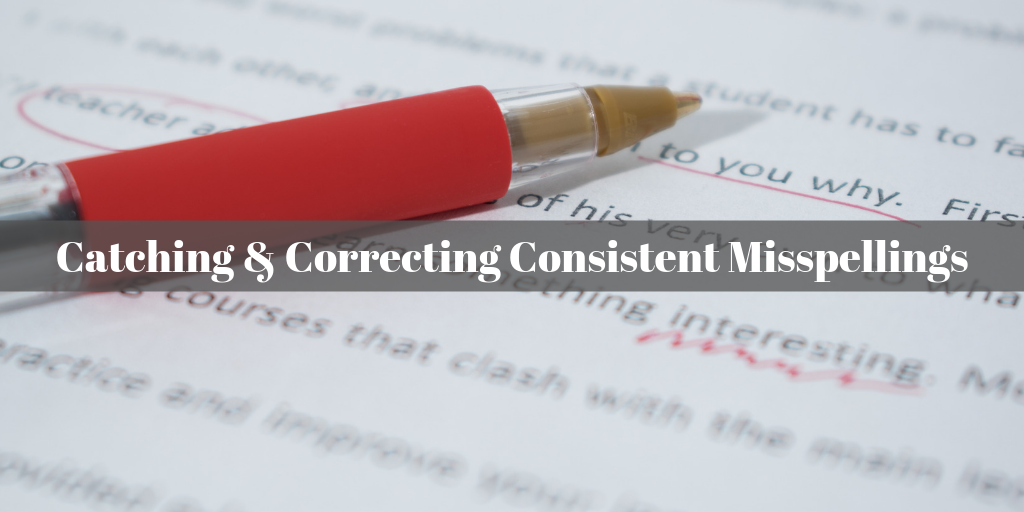 catching and correcting consistent misspellings