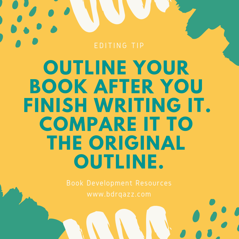 Text: Outline your book after you finish writing it. Compare it to the original outline.