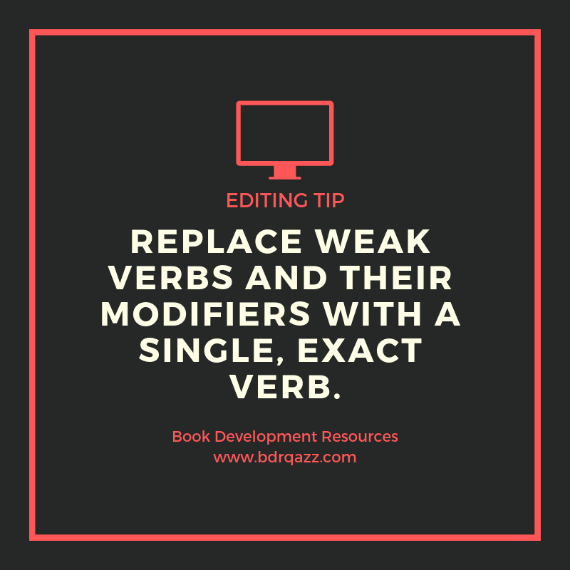 Editing Tip: replace weak verbs and their modifiers with a single, exact verb.