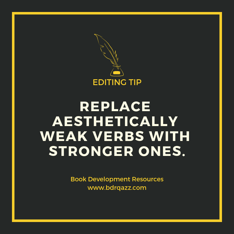 Editing Tip: Replace aesthetically weak verbs with stronger ones.