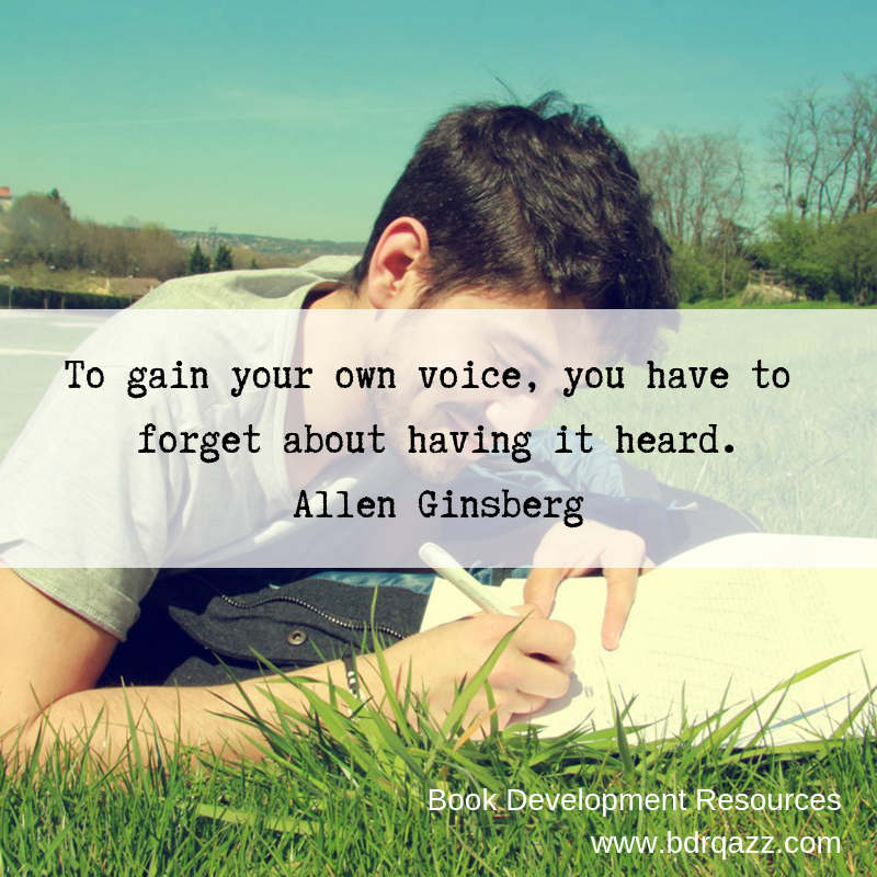"""To gain your own voice, you have to forget about having it heard."" Allen Ginsberg"