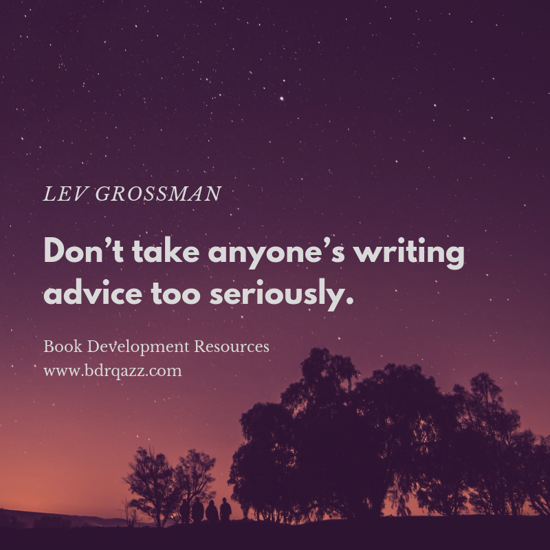 """Dont take anyone's writing advice too seriously."" Lev Grossman"
