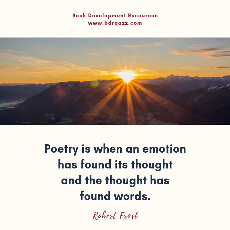 """Poetry is when an emotion has found its thought and the thought has found words."" Robert Frost"