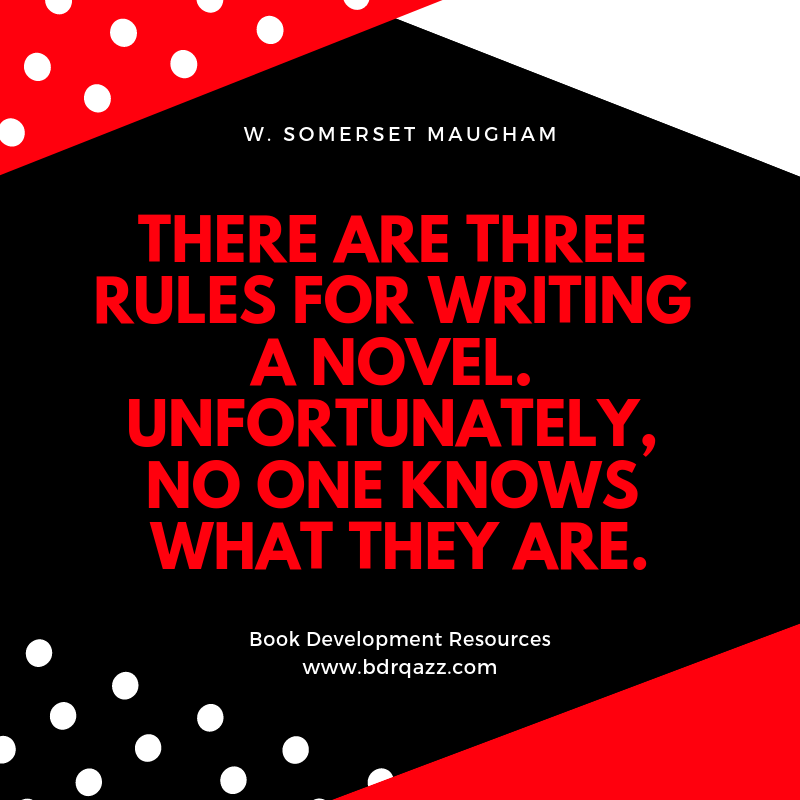 """There are three rules for writing a novel. Unfortunately, no one knows what they are."" W. Somerset Maugham"