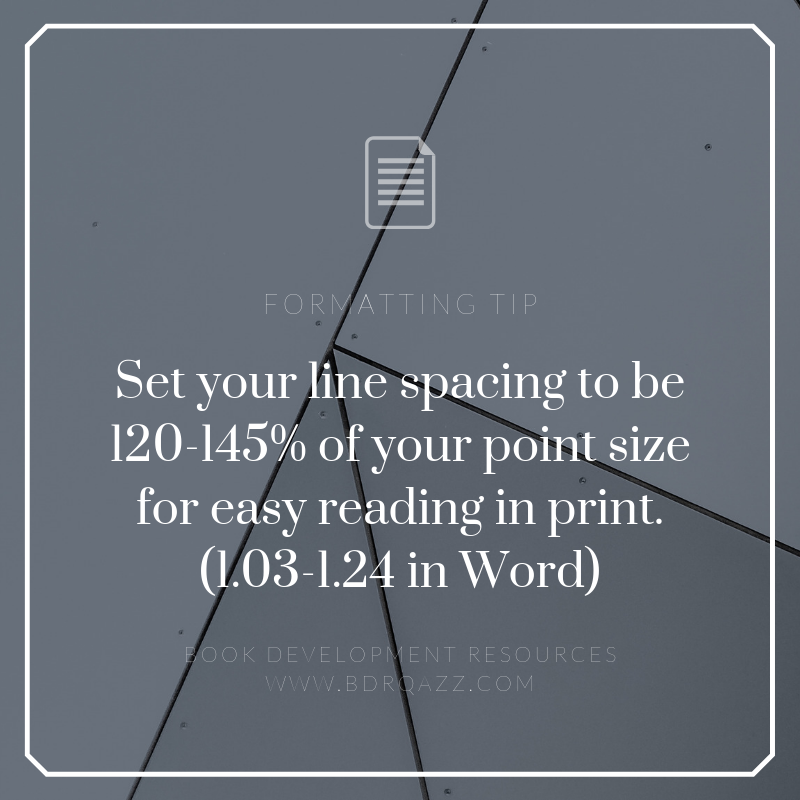 Formatting Tip: Set your line spacing to be 120-145% of your point size for easy reading in print (1.03-1.24 in Word)