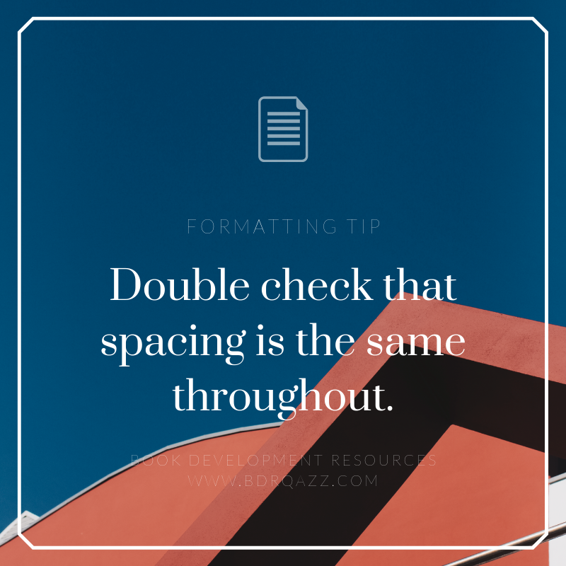 Formatting Tip: Double check that spacing is the same throughout.