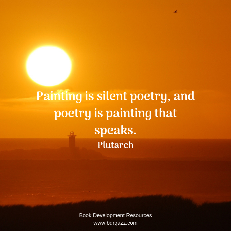 """Painting is silent poetry, and poetry is painting that speaks."" Plutarch"