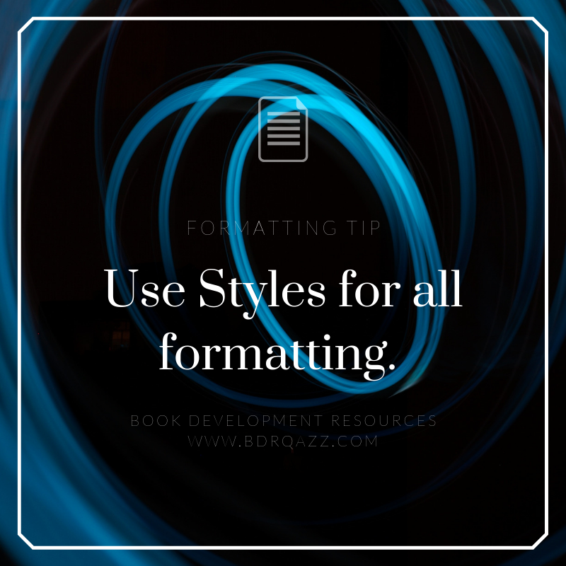 Formatting Tip: Use Styles for all formatting