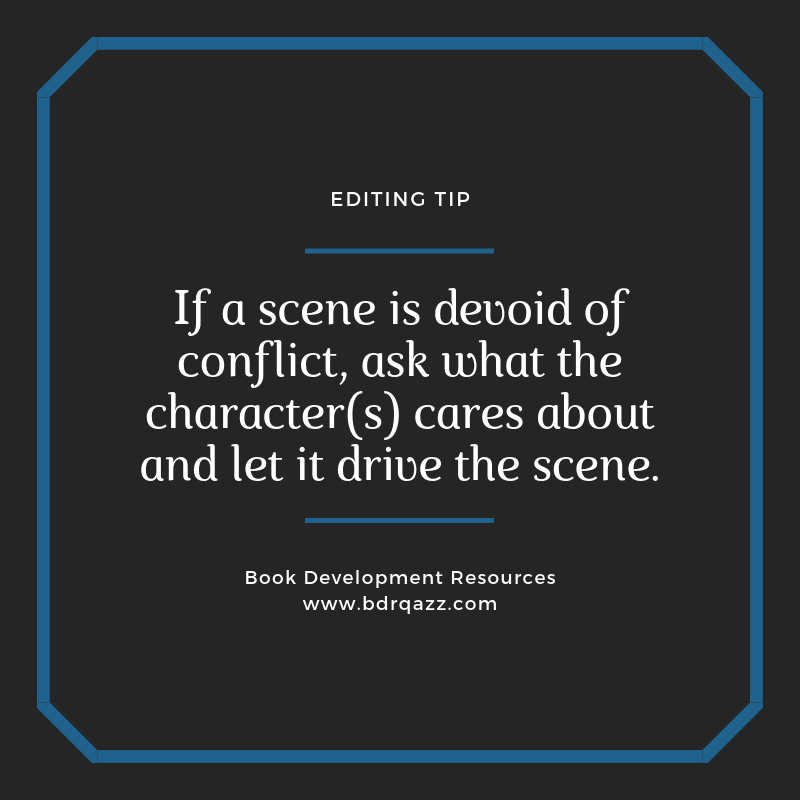 Editing Tip: If a scene is devoid of conflict, ask what the character(s) cares about and let it drive the scene.