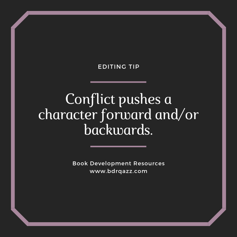 Editing Tip: Conflict pushes a character forward and/or backwards.