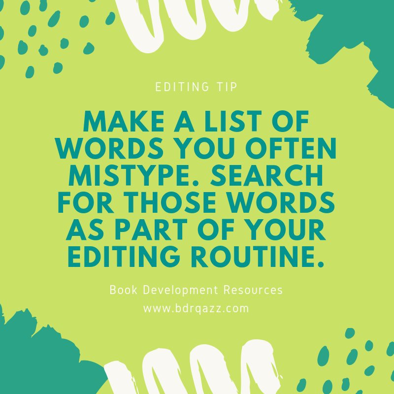 Editing Tip: Make a list of words you often mistype. Search for those words as part of your editing routine.