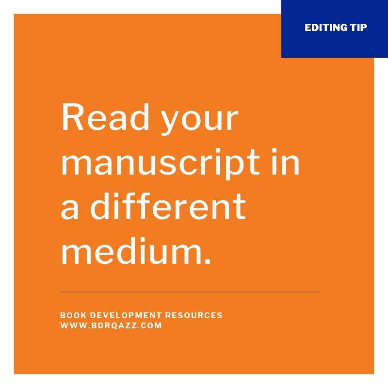Editing Tip: Read your manuscript in a different medium.