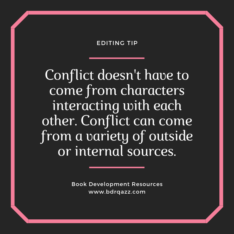 Editing Tip: Conflict doesn't have to come from characters interacting with each other. Conflict can come from a variety of outside or internal sources.