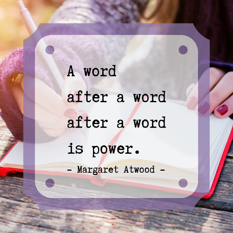 """A word after a word after a word is power."" Margaret Atwood"