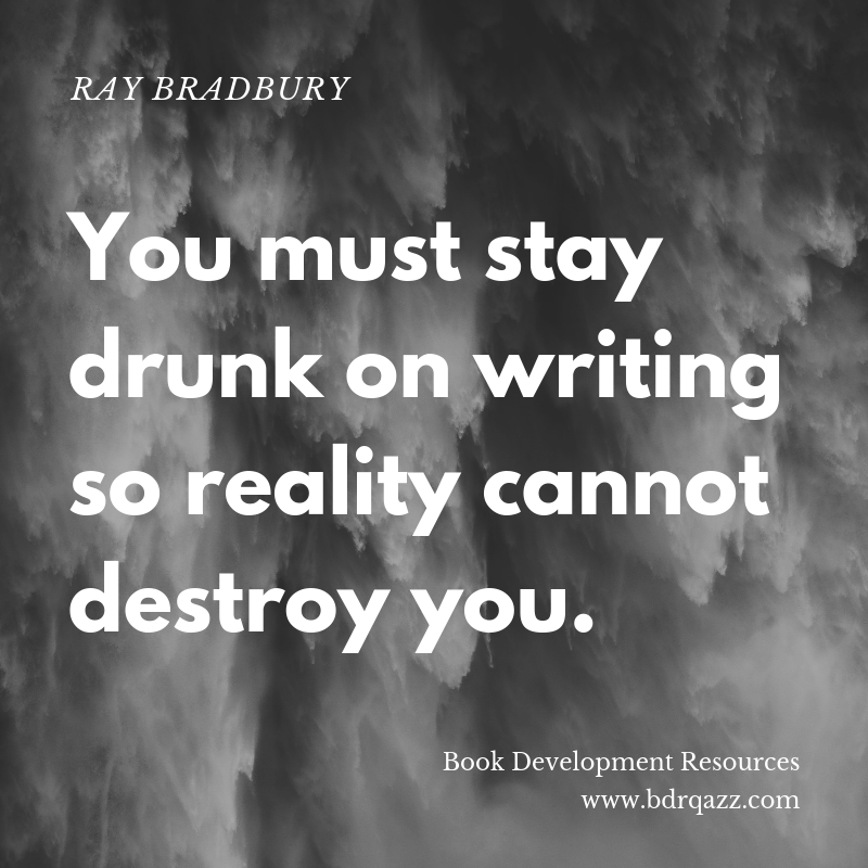 """You must stay drunk on writing so reality cannot destroy you."" Ray Bradbury"