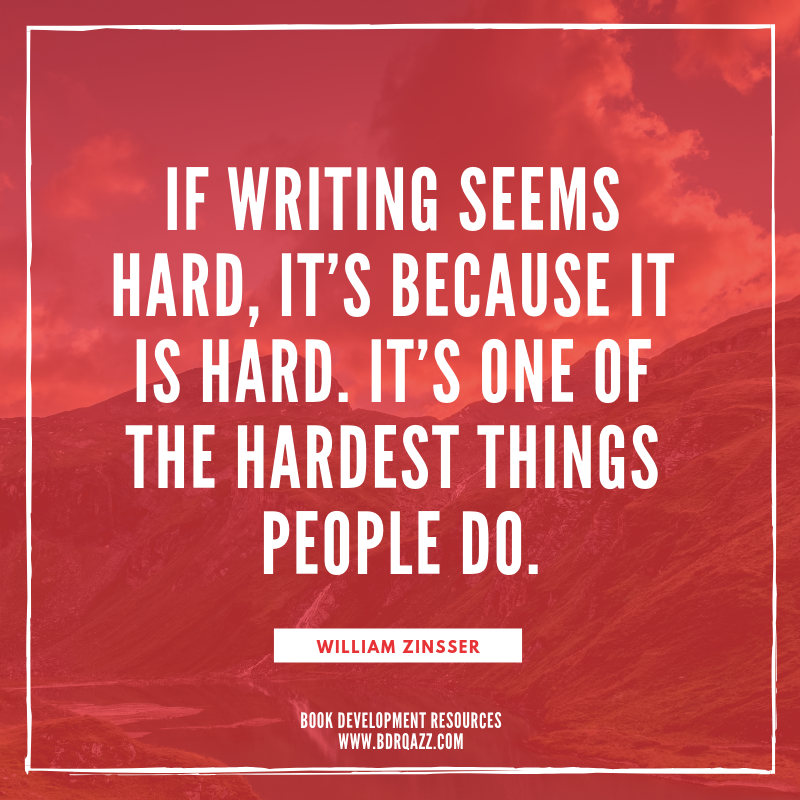 """If writing seems hard, it's because it is hard. It's one of the hardest things people do."" William Zinsser"
