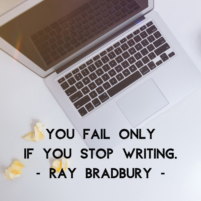 """You only fail if you stop writing."" Ray Bradbury"