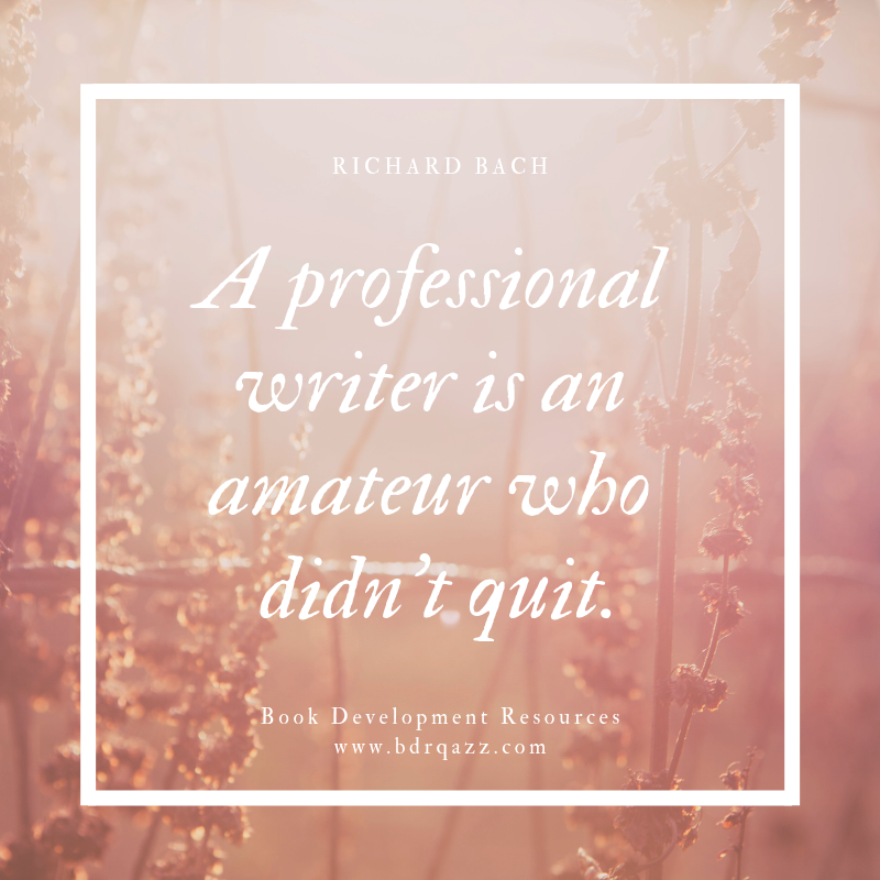 """A professional writer is an amateur who didn't quit."" Richard Bach"