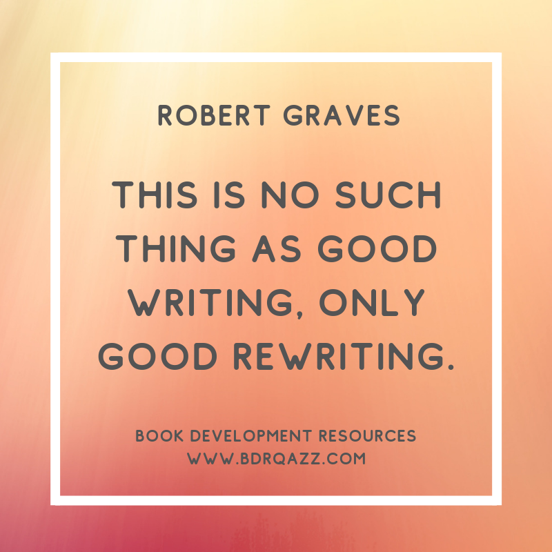 """There is no such thing as good writing, only good rewriting."" Robert Graves"