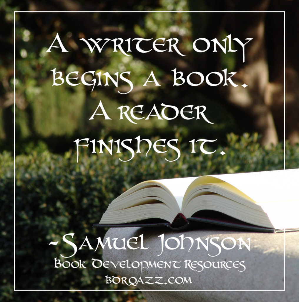 """A writer only begins a book. A reader finishes it."" Samuel Johnson"