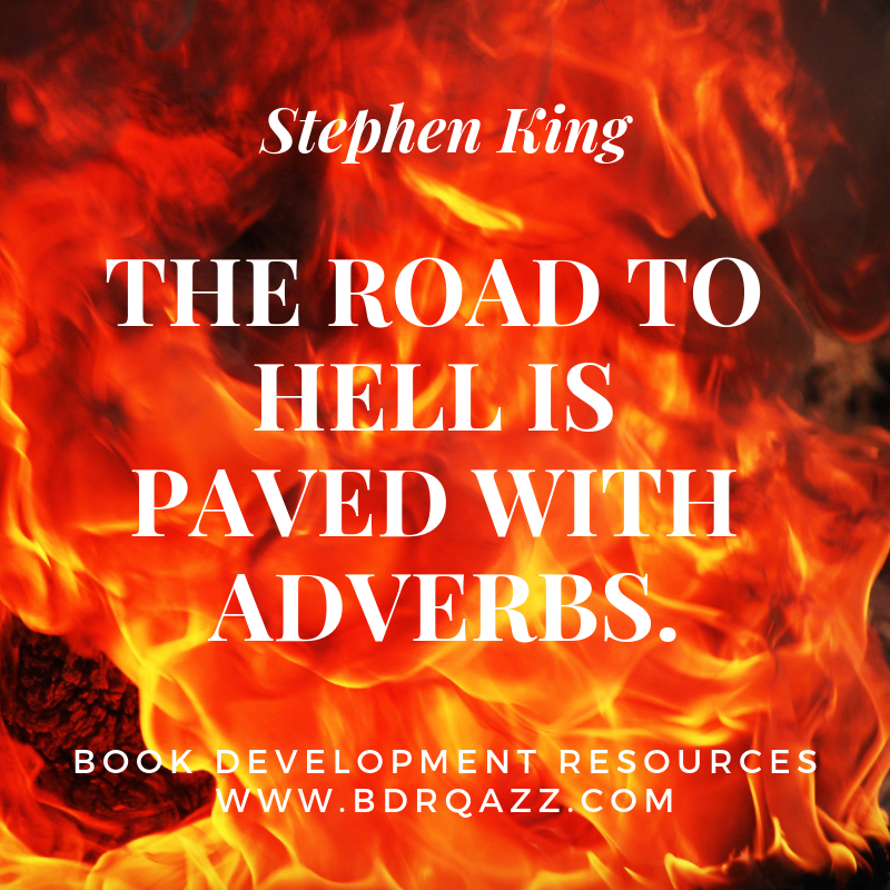 """The road to hell is paved with adverbs."" Stephen King"