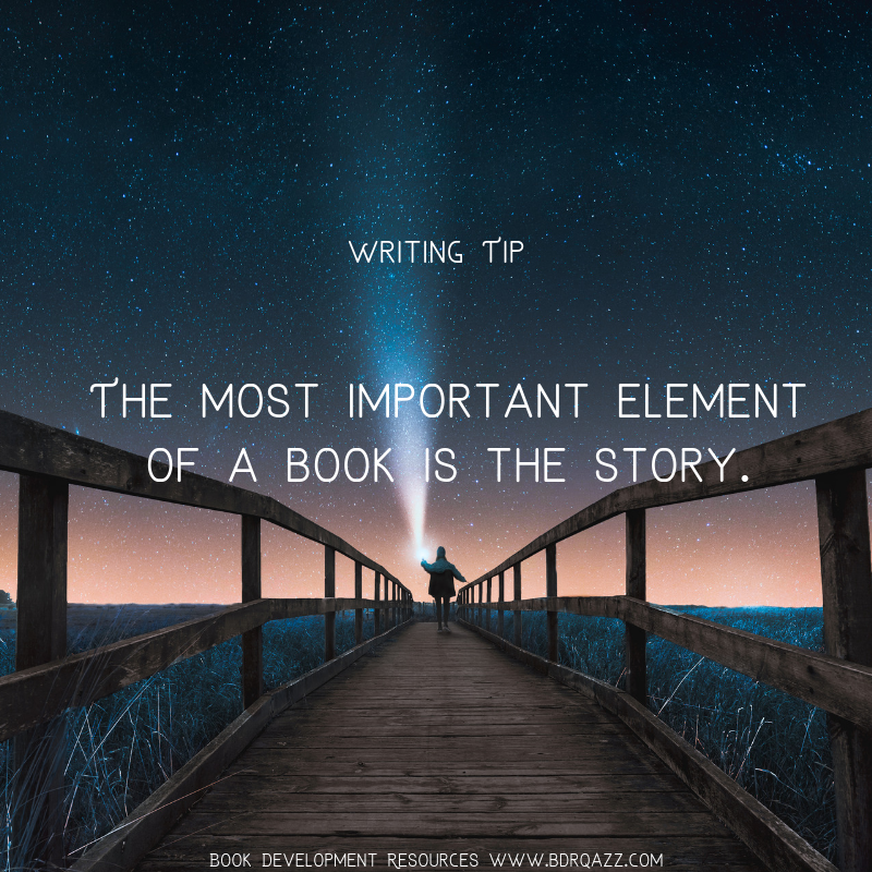 Writing Tip: The most important element of a book is the story