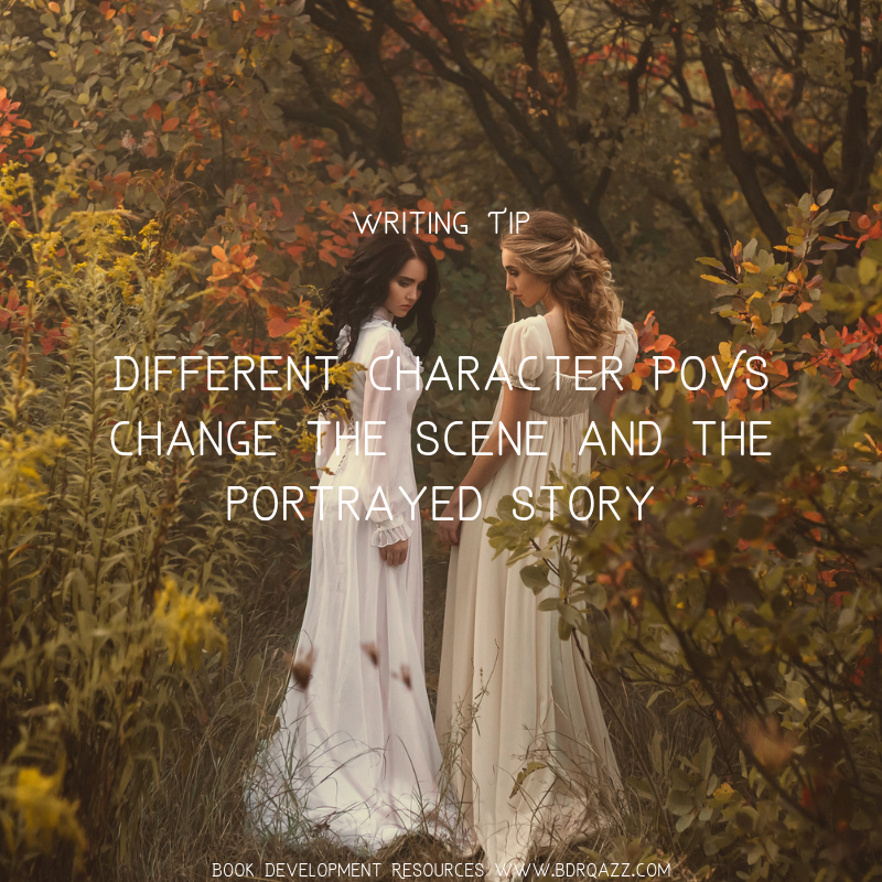 Writing Tip: Different character POVs change the scene and the portrayed story