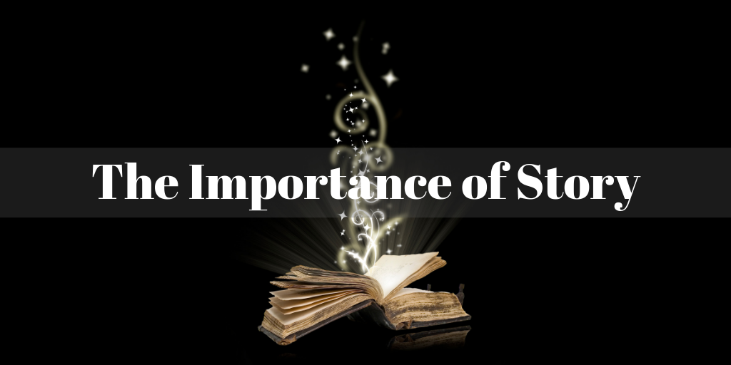The Importance of Story