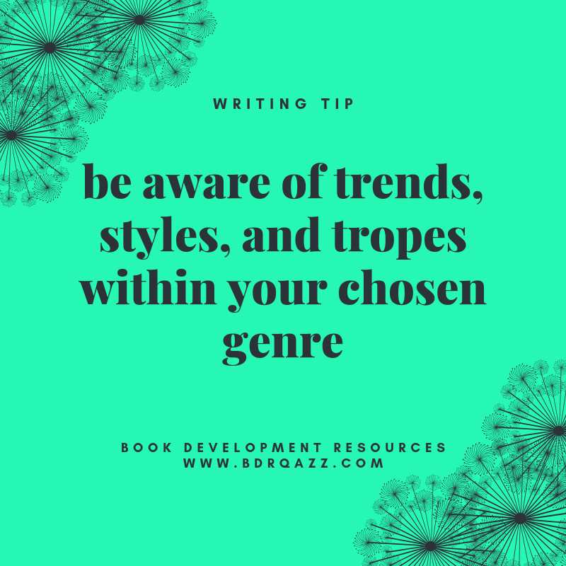 writing tips: be aware of trends, styles, and tropes within your chosen genre