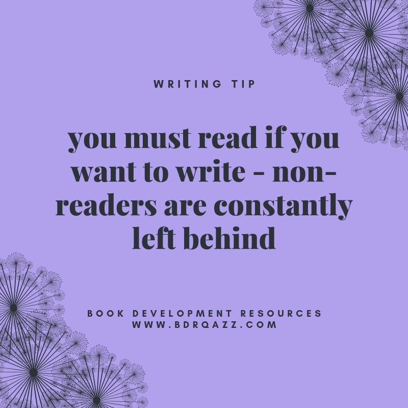writing tip: you must read if you want to write - non-readers are constantly left behind