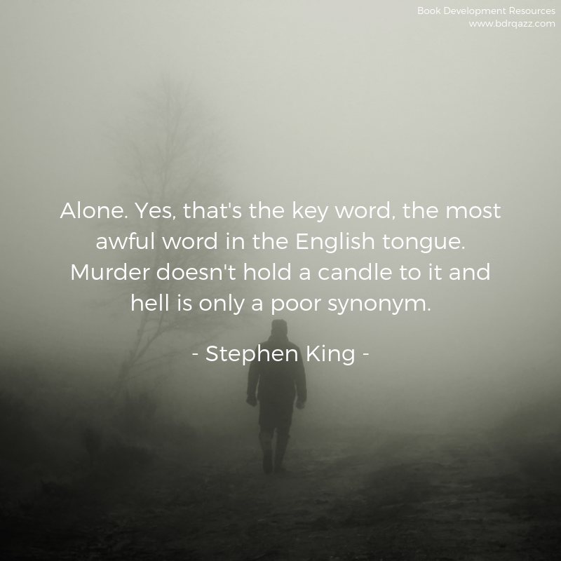 Alone. Yes, that's the key word, the most awful word in the English tongue. Murder doesn't hold a candle to it and hell is only a poor synonym. - Stephen King -