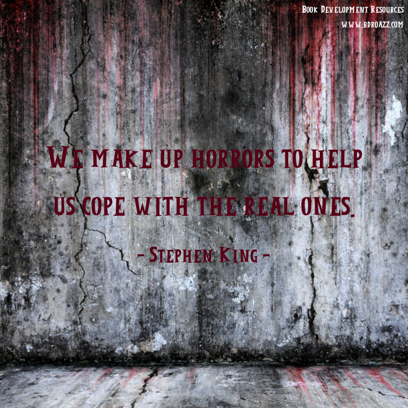 We make up horrors to help us cope with the real ones. - Stephen King -