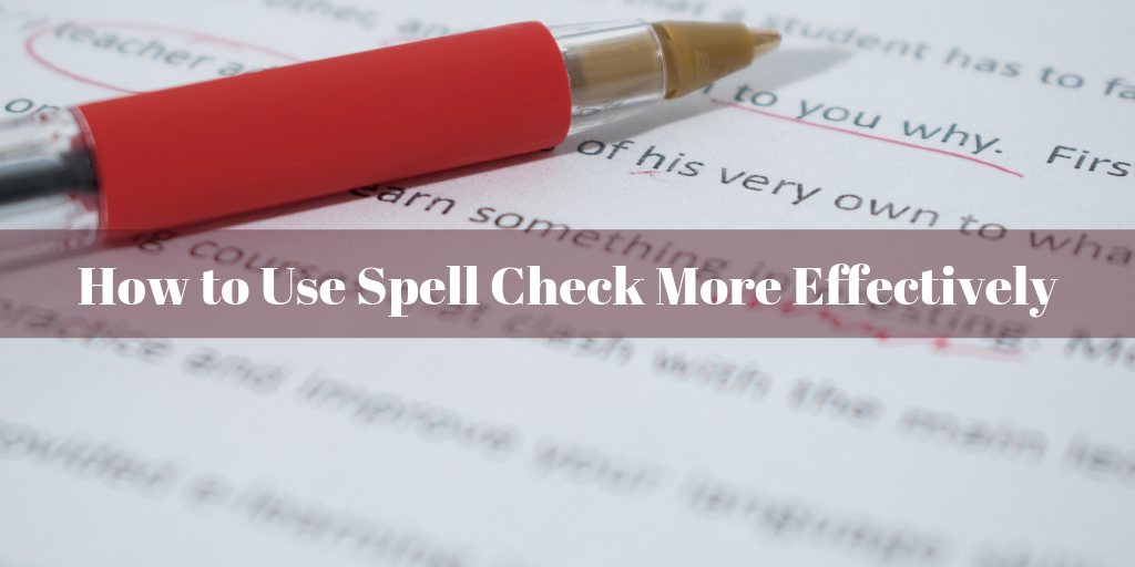How to Use Spell Check More Effectively title on background with a printed page and a red pen