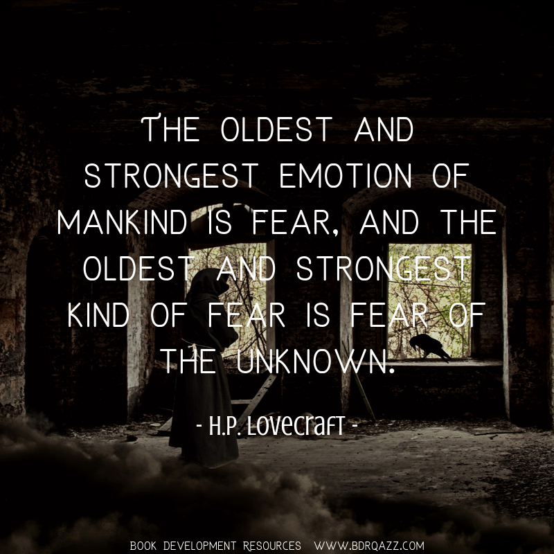 The oldest and strongest emotion of mankind is fear, and the oldest and strongest kind of fear is fear of the unknown. - H.P. Lovecraft -