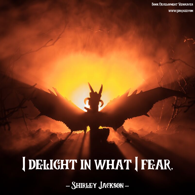 I delight in what I fear. - Shirley Jackson -