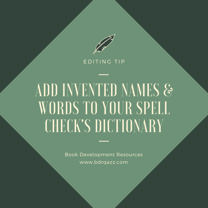 editing tip: add invented names and words to your spell check's dictionary