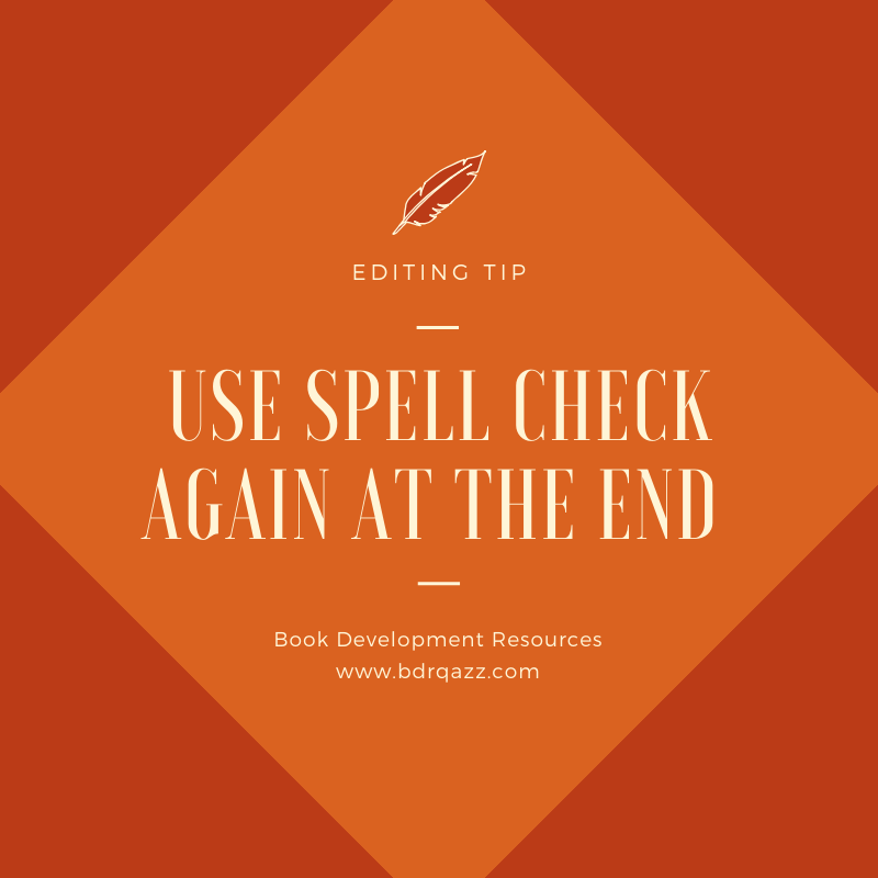 Editing Tip: use spell check AGAIN at the end