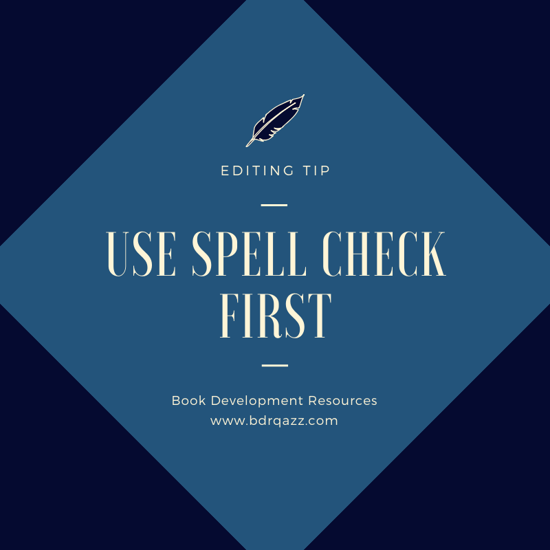 Editing Tip: use Spell Check First