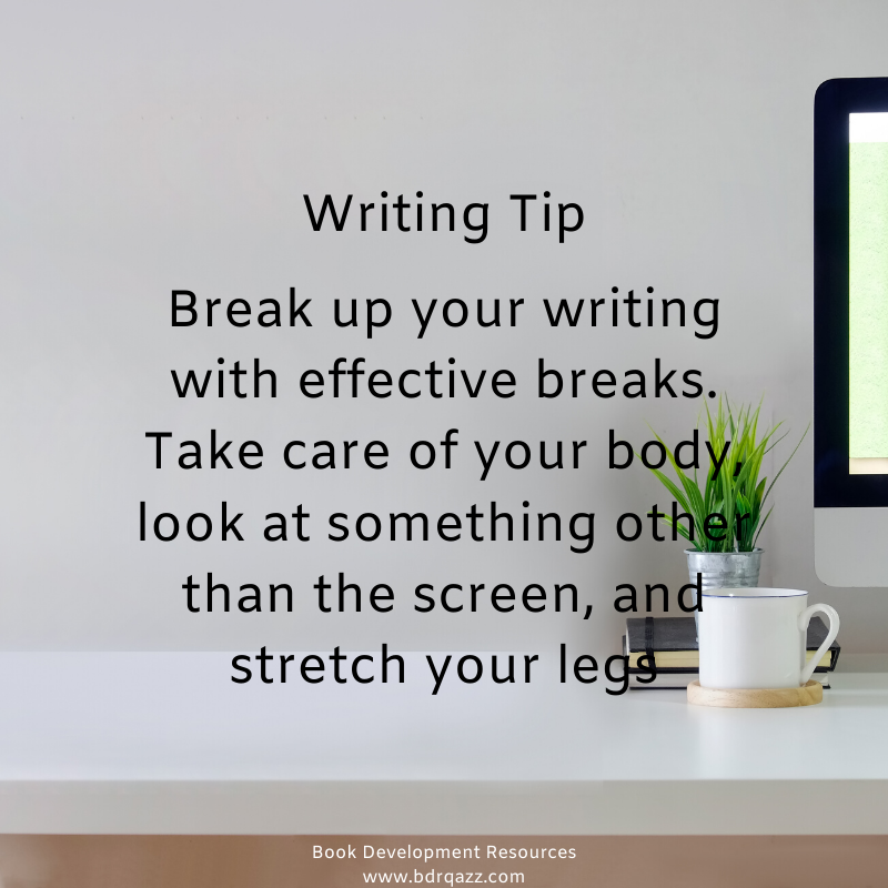 Writing Tip: Break up your writing with effective breaks. Take care of your body, look at something other than the screen, and stretch your legs
