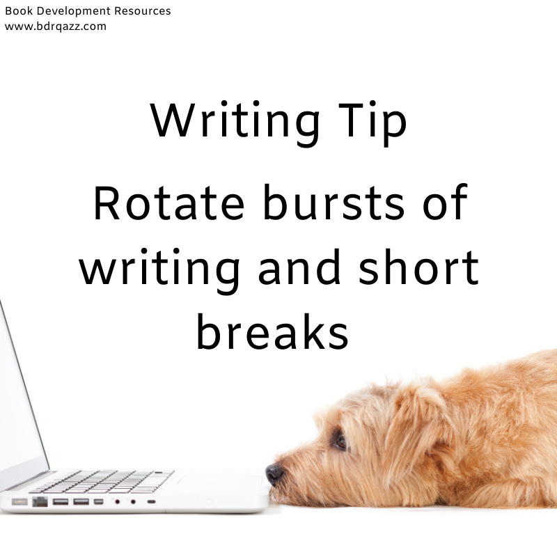 Writing Tip: rotate bursts of writing and short breaks