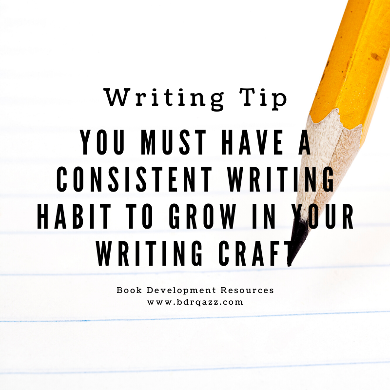 Writing Tip: You must have a consistent Writing habit to grow in your writing craft.