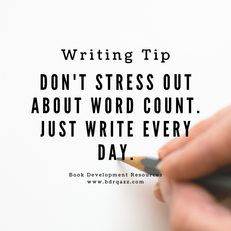 Writing Tip: Don't stress out about word count. Just write every day.