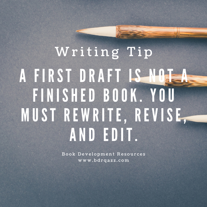 Writing Tip: A first draft is not a finished book. You must rewrite, revise, and edit.
