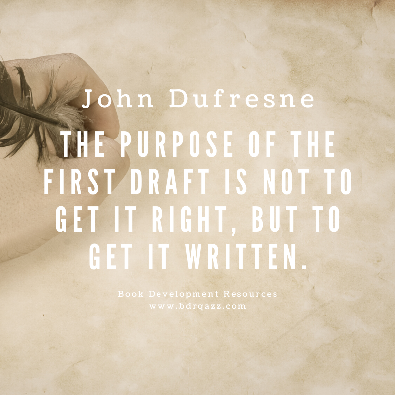 John Dufresne quote: The purpose of the first draft is not to get it right, but to get it written.