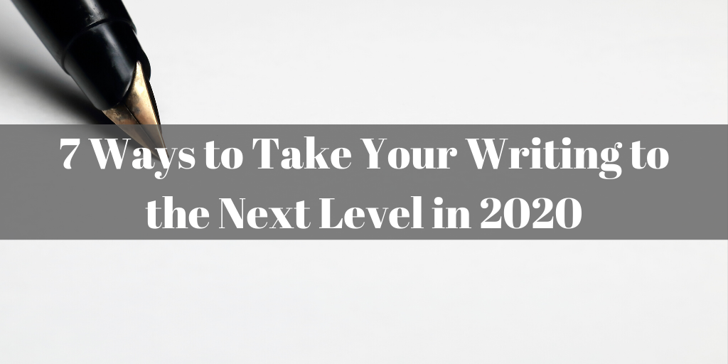 7 ways to take your writing to the next level in 2020