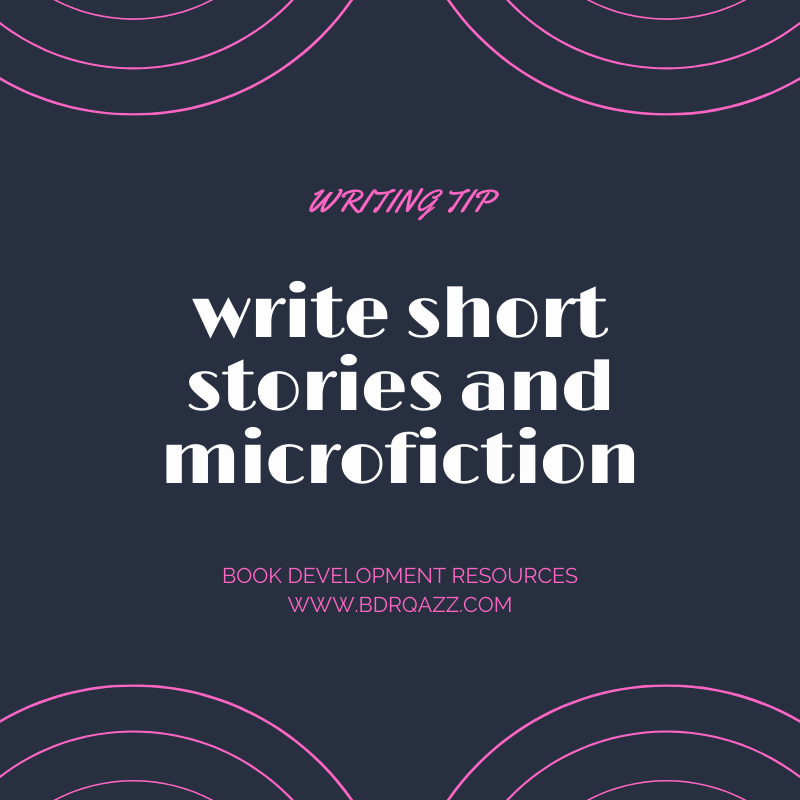 Writing Tip: write short stories and microfiction