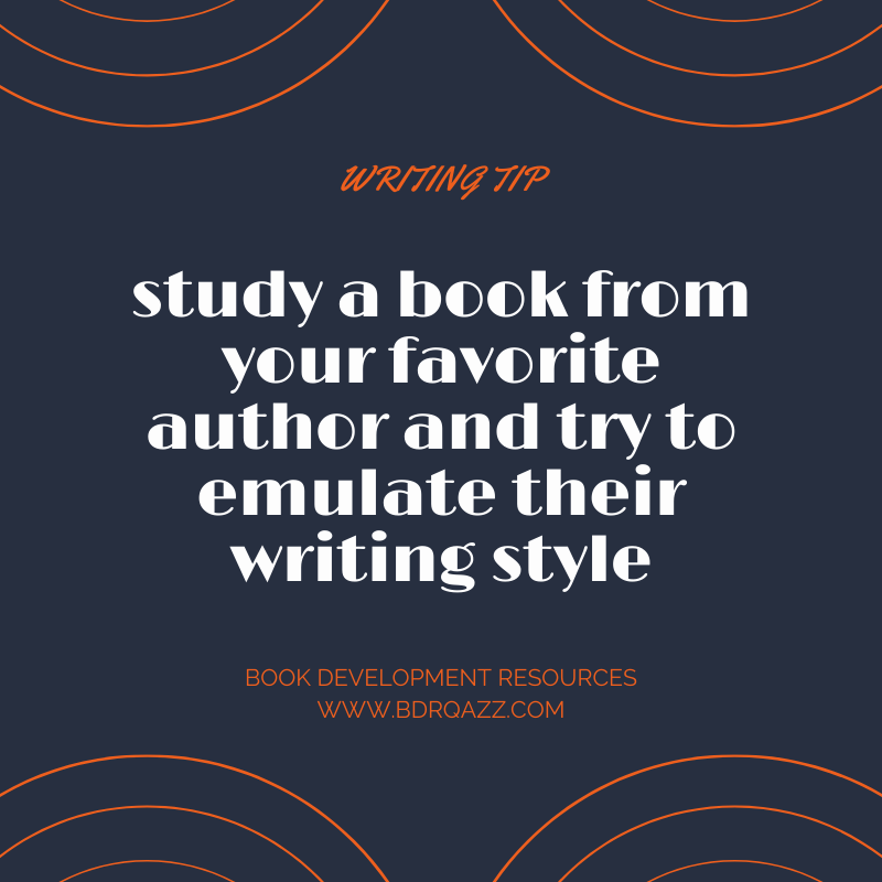 Writing tip: study a book from your favorite author and try to emulate their writing style
