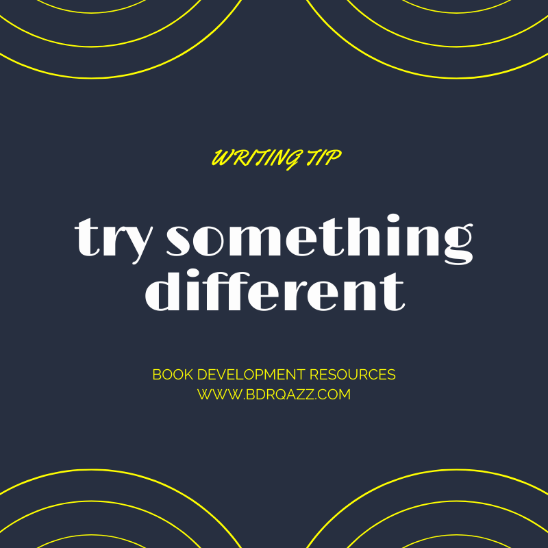 Writing tip: try something different