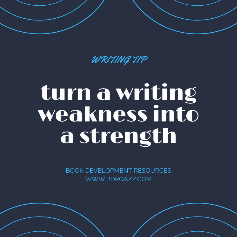 Writing tip: turn a writing weakness into a strength